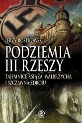Podziemia III Rzeszy. Tajemnice Książa, Wałbrzycha i Szczawna Zdroju - Jerzy Rostkowski | mała okładka