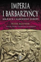 Imperia i barbarzyńcy. Migracje i narodziny Europy - Peter Heather | mała okładka