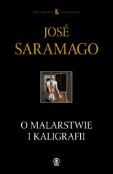 O malarstwie i kaligrafii - Jose Saramago | mała okładka