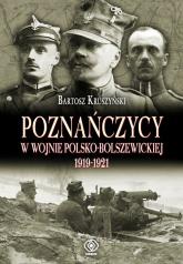Poznańczycy w wojnie polsko-bolszewickiej 1919-1921 - Bartosz Kruszyński | mała okładka