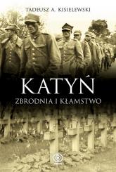 Katyń. Zbrodnia i kłamstwo - Kisielewski Tadeusz A. | mała okładka