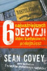 6 najważniejszych decyzji, które kiedykolwiek podejmiesz - Sean Covey | mała okładka