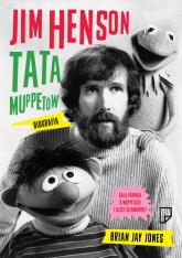 Jim Henson. Tata Muppetów - Jones Brian Jay | mała okładka