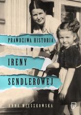 Prawdziwa historia Ireny Sendlerowej - Anna Mieszkowska | mała okładka