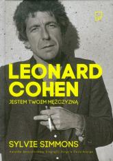Leonard Cohen. Jestem twoim mężczyzną - Sylvie Simmons | mała okładka