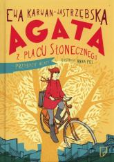 Agata z Placu Słonecznego. Przybycie Agaty - Ewa Karwan-Jastrzębska | mała okładka