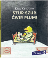 Szur, szur, ćwir, plum! - Kitty Crowther | mała okładka