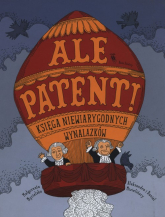 Ale patent! Księga niewiarygodnych wynalazków - Małgorzata Mycielska | mała okładka