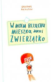 W moim brzuchu mieszka jakieś zwierzątko - Grzegorz Kasdepke | mała okładka