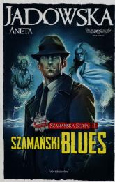 Szamańska Seria 1. Szamański blues - Aneta Jadowska | mała okładka