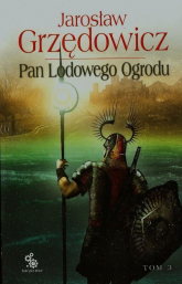 Pan Lodowego Ogrodu. Tom 3 - Jarosław Grzędowicz | mała okładka