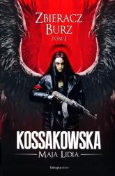 Zastępy Anielskie. Zbieracz Burz. Tom 1 - Kossakowska Maja Lidia | mała okładka