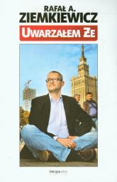 Uwarzałem że - Ziemkiewicz Rafał A. | mała okładka