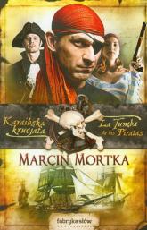 Karaibska krucjata 2. La Tumba de los Piratas - Marcin Mortka | mała okładka