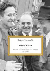 Tupet i takt. Kultura polska a imperium Stalina, 1943-1957 - Patryk Babiracki | mała okładka