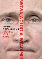 Wowa, Wołodia, Władimir. Tajemnice Rosji Putina - Krystyna Kurczab-Redlich | mała okładka