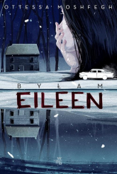 Byłam Eileen - Ottessa Moshfegh | mała okładka