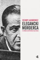 Elegancki morderca - Cezary Łazarewicz | mała okładka