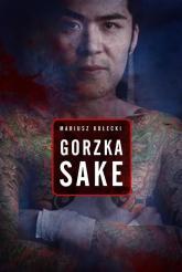 Gorzka sake - Mariusz Kołecki | mała okładka