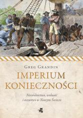 Imperium konieczności. Niewolnictwo, wolność i oszustwo w Nowym Świecie - Greg Grandin | mała okładka