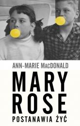 Mary Rose postanawia żyć - Ann-Marie MacDonald | mała okładka