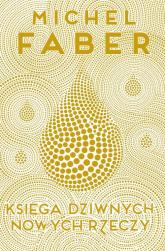 Księga dziwnych nowych rzeczy - Michel Faber | mała okładka