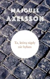 Ta, którą nigdy nie byłam - Majgull Axelsson | mała okładka