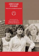 Obyczaje polskie. Wiek XX w krótkich hasłach - Małgorzata Szpakowska | mała okładka
