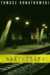 Bazyliszek - Tomasz Konatkowski | mała okładka