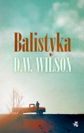 Balistyka - D.W. Wilson | mała okładka