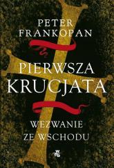 Pierwsza krucjata. Wezwanie ze Wschodu - Peter Frankopan | mała okładka