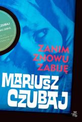 Zanim znowu zabiję - Mariusz Czubaj | mała okładka