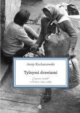 Tylnymi drzwiami. Czarny rynek w Polsce 1944–1989 - Jerzy Kochanowski | mała okładka
