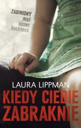 Kiedy ciebie zabraknie - Laura Lippman | mała okładka