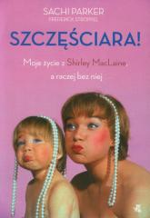 Szczęściara! Moje życie z Shirley MacLaine, a raczej bez niej - Sachi Parker | mała okładka