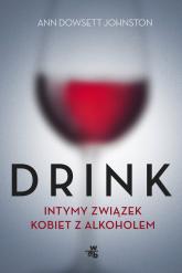 Drink. Intymny związek kobiet z alkoholem - Dowsett Johnston Ann | mała okładka
