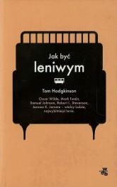 Jak być leniwym - Tom Hodgkinson | mała okładka
