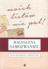 Moich listów nie pal! Listy do rodziny i przyjaciół - Magdalena Samozwaniec   mała okładka