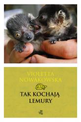 Tak kochają lemury - Violetta Nowakowska | mała okładka