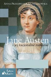 Jane Austen i jej racjonalne romanse - Anna Przedpełska-Trzeciakowska | mała okładka