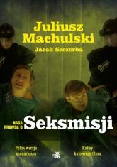 Naga prawda o Seksmisji - Machulski Juliusz, Szczerba Jacek | mała okładka