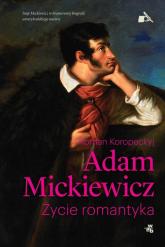 Adam Mickiewicz. Życie romantyka - Roman Koropeckyj | mała okładka