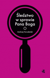 Śledztwo w sprawie Pana Boga - Andrzej Horodeński | mała okładka