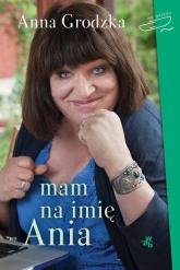 Mam na imię Ania - Anna Grodzka | mała okładka