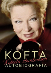 Kobieta zbuntowana. Autobiografia Krystyny Kofty - Krystyna Kofta | mała okładka