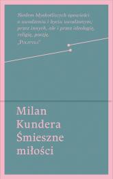 Śmieszne miłości - Milan Kundera | mała okładka