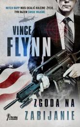 Zgoda na zabijanie - Vince Flynn | mała okładka