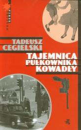 Tajemnica pułkownika Kowadły - Tadeusz Cegielski | mała okładka