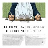 Literatura od kuchni - Bogusław Deptuła | mała okładka