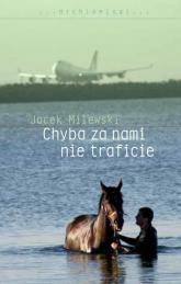 Chyba za nami nie traficie - Jacek Milewski | mała okładka